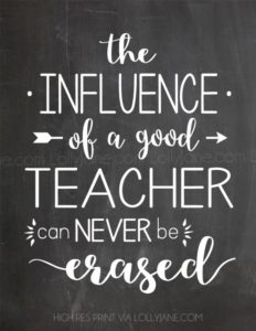 Teacher-Influence-Erased-Appreciation-Printable-LollyJane.Com-Influence-Good-Teacher-Never-Erased(pp_w670_h867)