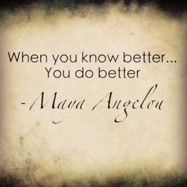 when-you-know-better-you-do-better